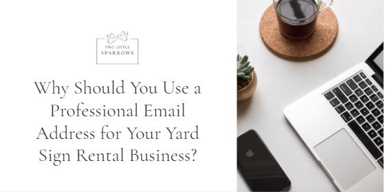 Why Should You Use a Professional Email Address for Your Yard Sign Rental Business?