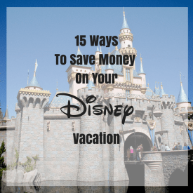 15 Ways To Save Money On Your Disney Vacation