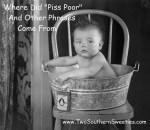 "Where Did ""Piss Poor"" and Other Phrases Come From?"