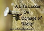 "A Life Lesson On The Damage Of ""Nails"""