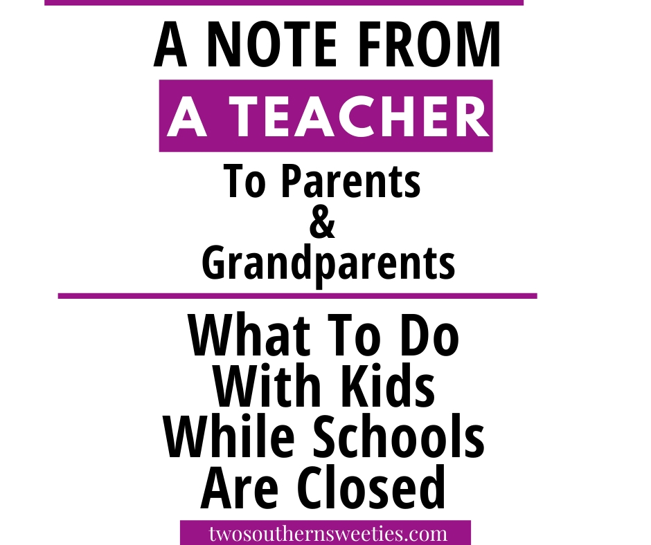 A note from a teacher to parents and grandparents with schools closed. home schooling | kids activities