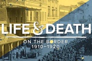 Life & Death On the Border 2910-1920