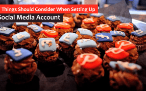 7 Things Should Consider When Setting Up Social Media Account