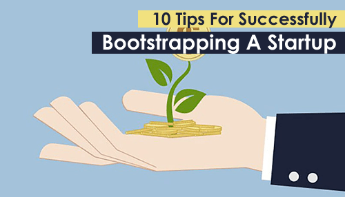 10 Tips For Successfully Bootstrapping A Startup