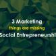 3 Marketing things are missing in Social Entrepreneurship