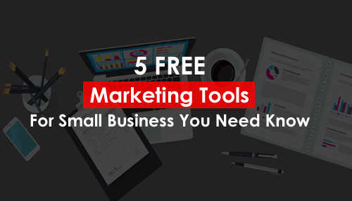 5 Free Marketing Tools for Small Business You Need Know