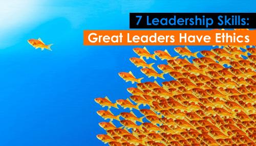 7 Leadership Skills: Great Leaders Have Ethics