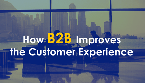How B2B Improves the Customer Experience