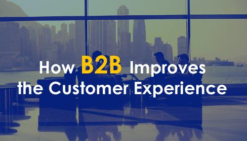 How B2B Improves the Customer Experience