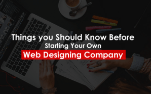 Things you Should Know Before Starting Your Own Web Designing…