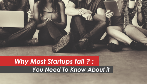 Why Most Startups fail ? : You Need To Know About it