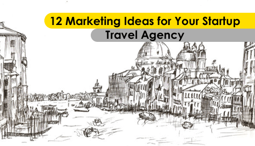 12 Marketing Ideas for Your Startup Travel Agency | Tycoonstory