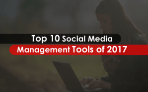 Top 10 Social Media Management Tools of 2017