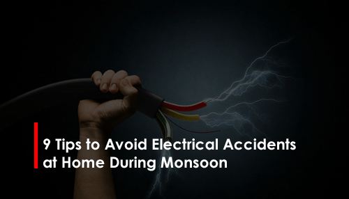 9 Tips to Avoid Electrical Accidents at Home During Monsoon