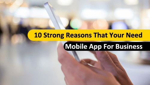 10 Strong Reasons That Your Need Mobile App For Business