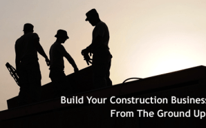 Build Your Construction Business from the Ground Up!