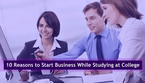 10 Reasons to Start Business While Studying at College