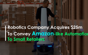 Robotics Company Acquires $25M To Convey Amazon-like Automation To Small…