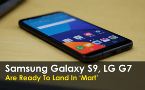 Samsung Galaxy S9, LG G7 are ready to land in 'Mart'