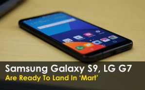 Samsung Galaxy S9, LG G7 are ready to land in…