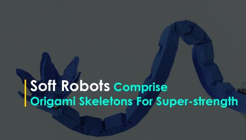 Soft Robots Comprise Origami Skeletons For Super-strength