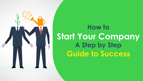How to Start Your Company: A Step by Step Guide to Success