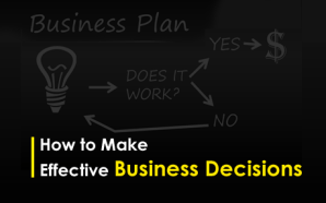 How to Make Effective Business Decisions