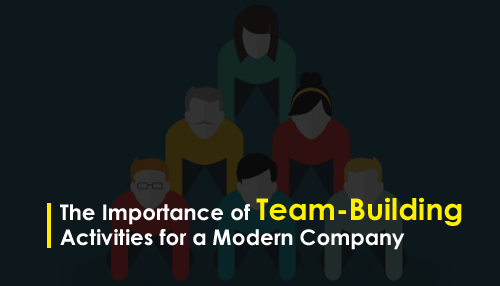 The Importance of Team-Building Activities for a Modern Company