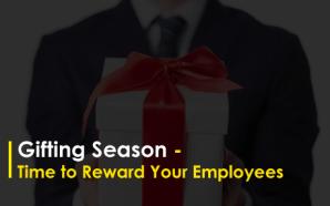 Gifting Season – Time to Reward Your Employees