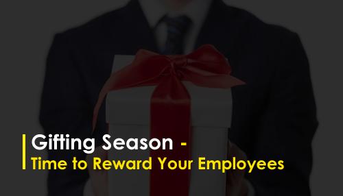 Gifting Season - Time to Reward Your Employees