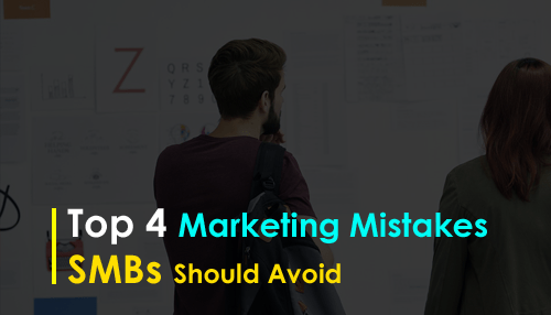 Top 4 Marketing Mistakes SMBs Should Avoid