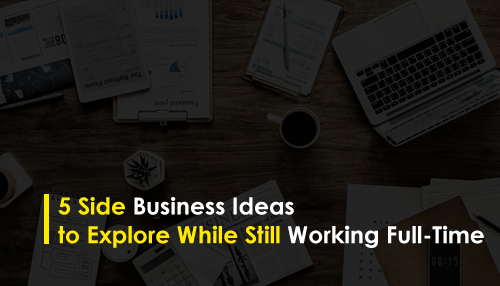 5 side business ideas to explore while still working full time
