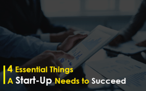 4 Essential Things a Start-Up Needs to Succeed