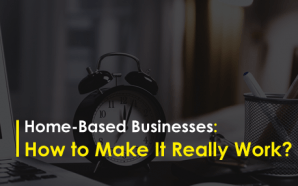 Home-Based Businesses: How to Make It Really Work?