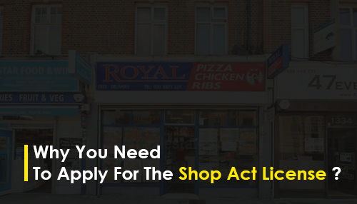 Why you need to apply for the Shop Act License ?