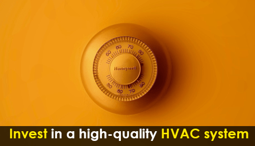Invest in a high-quality HVAC system
