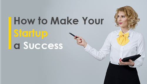 How to Make Your Startup a Success
