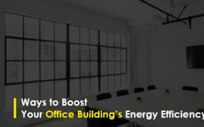 Ways to Boost Your Office Building's Energy Efficiency