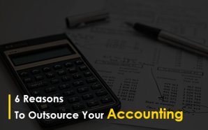 6 Reasons to Outsource Your Accounting