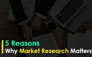 5 Reasons Why Market Research Matters