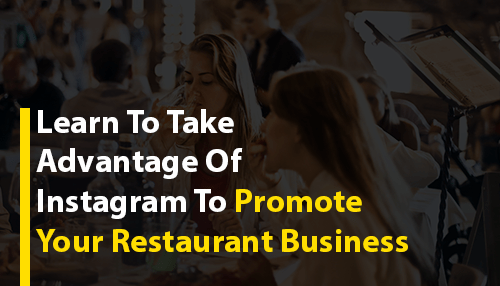 Learn To Take Advantage Of Instagram To Promote Your Restaurant Business