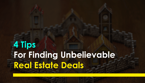 4 Tips For Finding Unbelievable Real Estate Deals