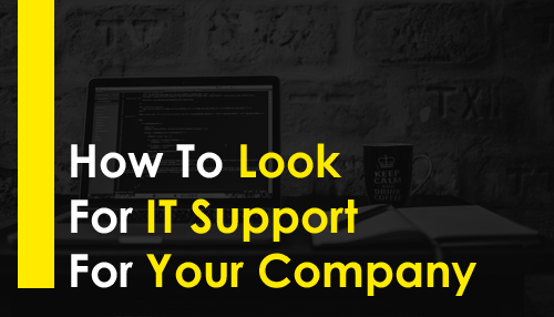 How To Look For IT Support For Your Company