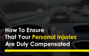 How To Ensure That Your Personal Injuries Are Duly Compensated