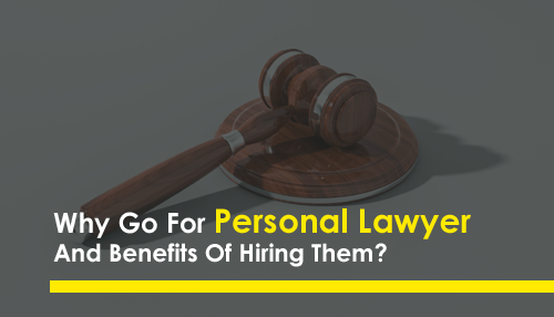 Why Go For Personal Lawyer And Benefits Of Hiring Them?