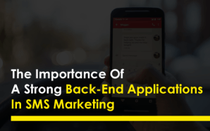The Importance Of A Strong Back-End Applications In SMS Marketing