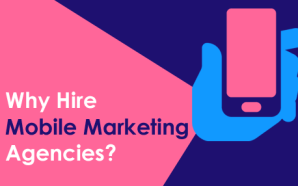 Why Hire Mobile Marketing Agencies?