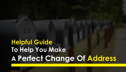Helpful Guide To Help You Make A Perfect Change Of Address