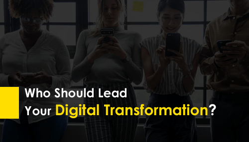 Who Should Lead Your Digital Transformation?