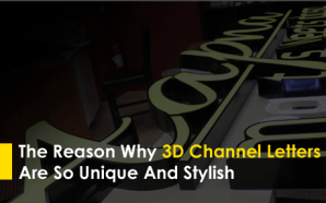 The Reason Why 3D Channel Letters Are So Unique And…